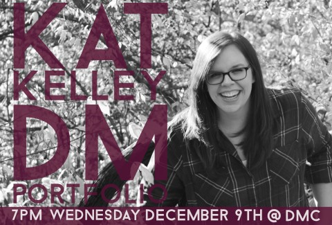 DM Portfolio by Kat Kelley – It's happening on December 9th, @DMC, @7PM.